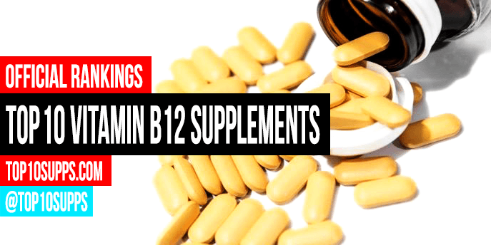 Best Vitamin B12 Supplements - Top 10 Brands Reviewed for 2019