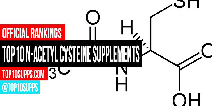 Best N-Acetylcysteine Supplements - Top 10 Brands Reviewed